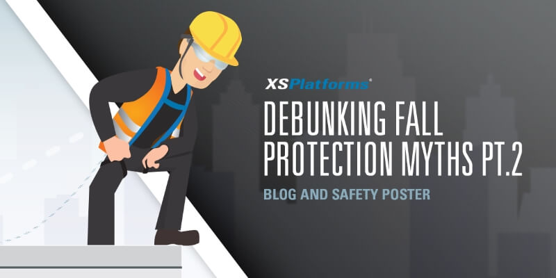 Debunking fall protection myths part 2